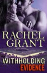WITHHOLDING EVIDENCE by Rachel Grant, US cover